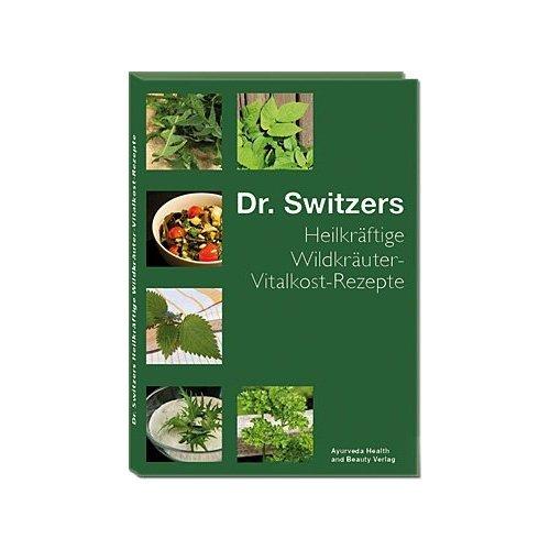Dr. Siwtzers Heilkräftige Wildkräuter Vitalkost-Rezepte